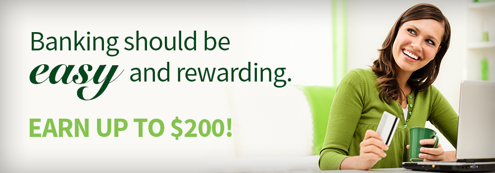 Banking should be easy and rewarding. Earn up to $200!