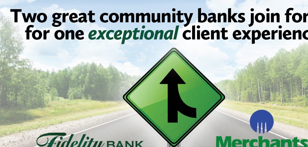 Two great community banks join forces for one exceptional client experience. Fidelity Bank. Merchants Bank. Click here for details.